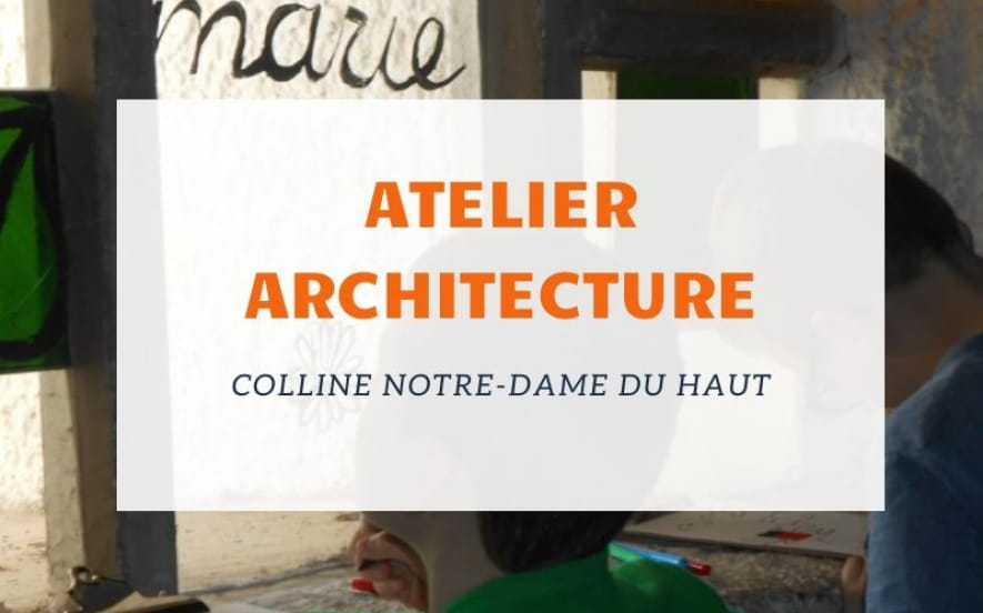 Atelier architecture - colline notre-dame du haut